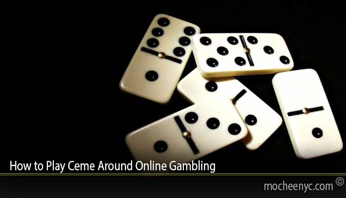 How to Play Ceme Around Online Gambling