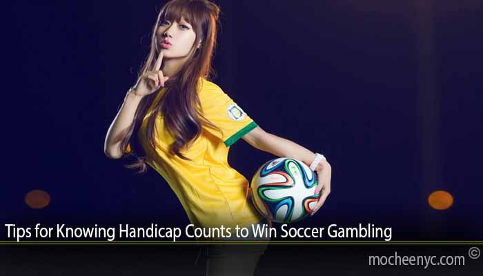 Tips for Knowing Handicap Counts to Win Soccer Gambling