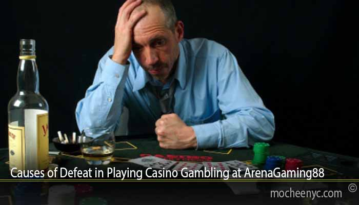 Causes of Defeat in Playing Casino Gambling at ArenaGaming88